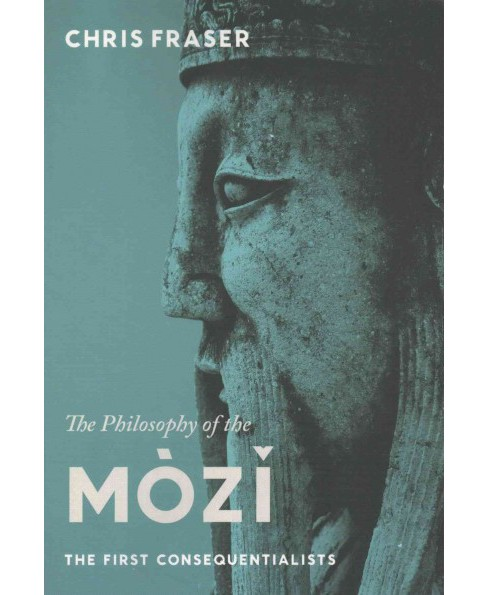 Philosophy of the Mòzi : The First Consequentialists (Paperback) (Chris Fraser) - image 1 of 1