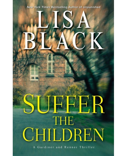 Suffer the Children -  (Gardiner and Renner) by Lisa Black (Hardcover) - image 1 of 1