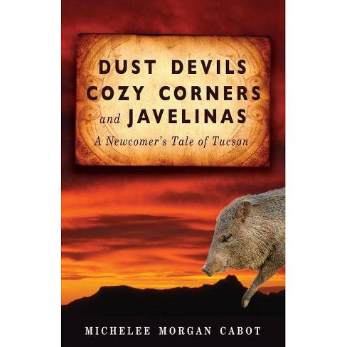 Dust Devils, Cozy Corners, and Javelinas - by  Michelee Morgan Cabot (Paperback) - image 1 of 1