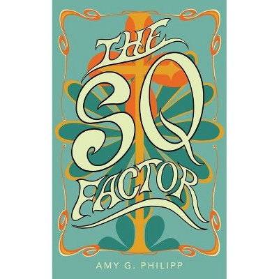 The Sq Factor - by  Amy G Philipp (Paperback)