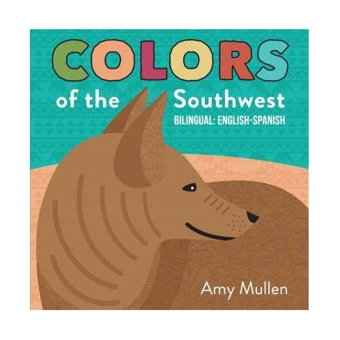 Colors of the Southwest - (Naturally Local) by  Amy Mullen (Board_book) - image 1 of 1