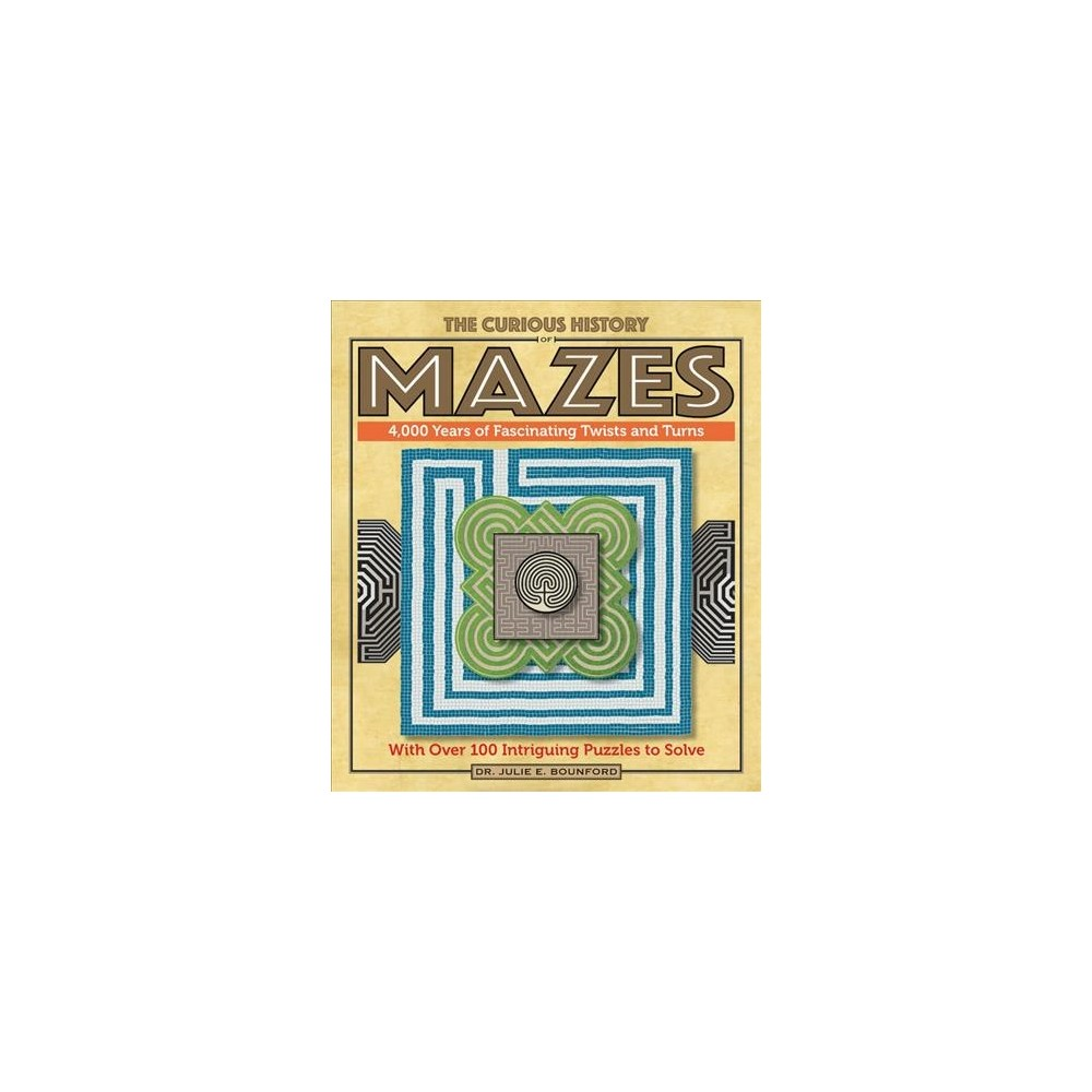 Curious History of Mazes : 4,000 Years of Fascinating Twists and Turns With over 100 Intriguing Puzzles