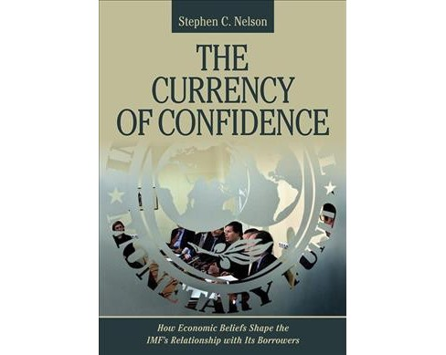 Currency of Confidence : How Economic Beliefs Shape the IMF's Relationship With Its Borrowers - image 1 of 1