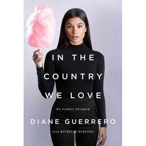 In the Country We Love - by  Diane Guerrero & Michelle Burford (Hardcover) - image 1 of 1