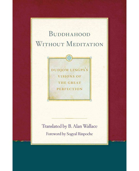 Buddhahood Without Meditation (Dudjom Lingpa's Visions of the Great Per) (Reprint) (Paperback) - image 1 of 1