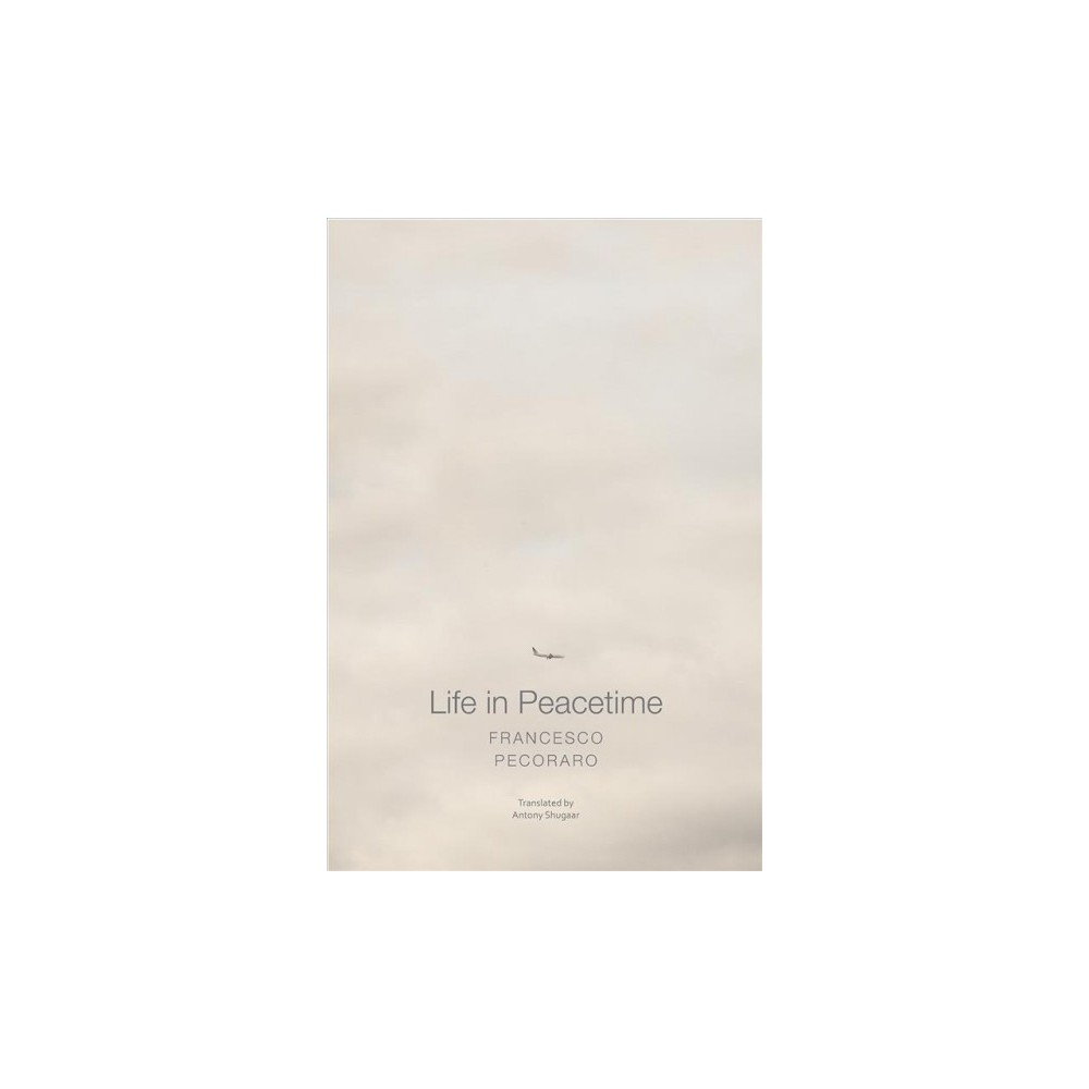 Life in Peacetime - (Italian List) by Francesco Pecoraro (Hardcover)