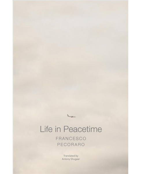 Life in Peacetime -  (Italian List) by Francesco Pecoraro (Hardcover) - image 1 of 1