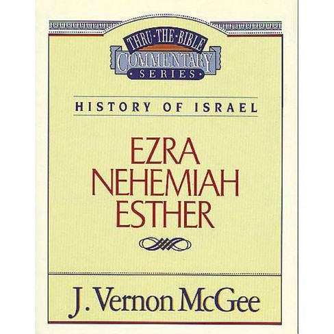 Thru the Bible Vol. 15: History of Israel (Ezra/Nehemiah/Esther) - by  J Vernon McGee (Paperback) - image 1 of 1