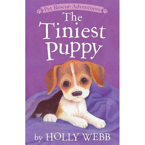 The Tiniest Puppy - (Pet Rescue Adventures) by  Holly Webb (Hardcover) - image 1 of 1