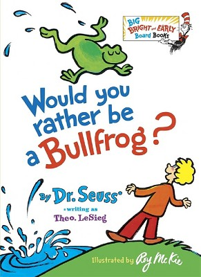 Would You Rather Be a Bullfrog? (Hardcover)(Dr. Seuss)