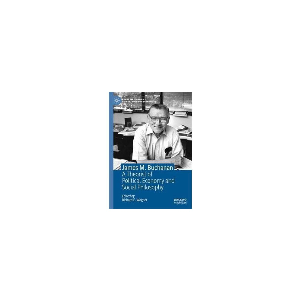 James M. Buchanan : A Theorist of Political Economy and Social Philosophy - (Hardcover)