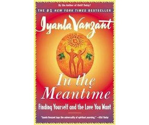 In the Meantime : Finding Yourself and the Love You Want (Paperback) (Iyanla Vanzant) - image 1 of 1