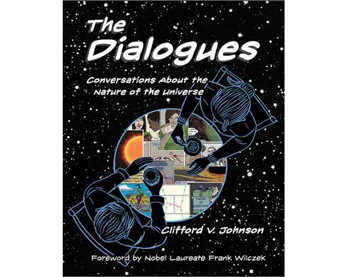 Dialogues : Conversations about the Nature of the Universe -  by Clifford V. Johnson (Hardcover) - image 1 of 1
