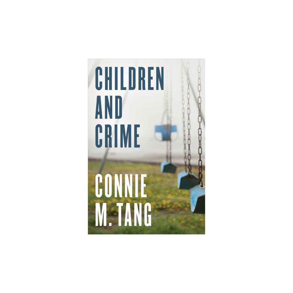 Children and Crime - by Connie M. Tang (Paperback)