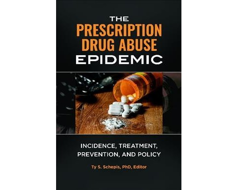Prescription Drug Abuse Epidemic : Incidence, Treatment, Prevention, and Policy -  (Hardcover) - image 1 of 1