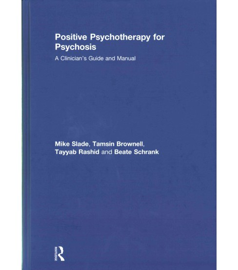 Positive Psychotherapy for Psychosis : A Clinician's Guide and Manual (Hardcover) (Mike Slade & Tamsin - image 1 of 1