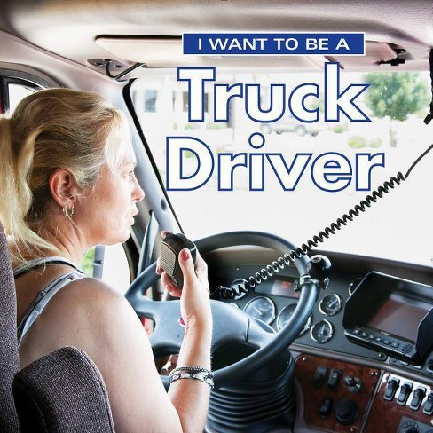I Want to Be a Truck Driver - 2 Edition by  Dan Liebman (Hardcover) - image 1 of 1