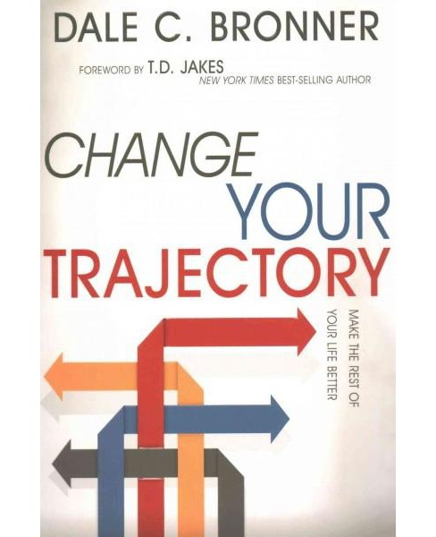 Change Your Trajectory : Make the Rest of Your Life Better (Paperback) (Dale C. Bronner) - image 1 of 1