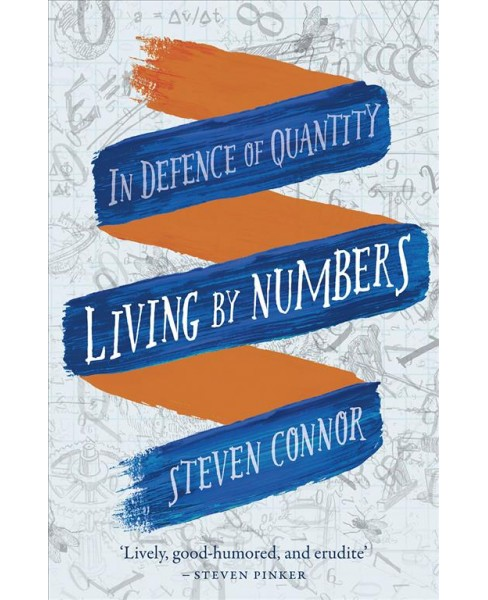Living by Numbers : In Defence of Quantity (Reprint) (Paperback) (Steven Connor) - image 1 of 1