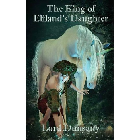 The King of Elfland's Daughter - by  Lord Dunsany & Edward Plunkett (Hardcover) - image 1 of 1