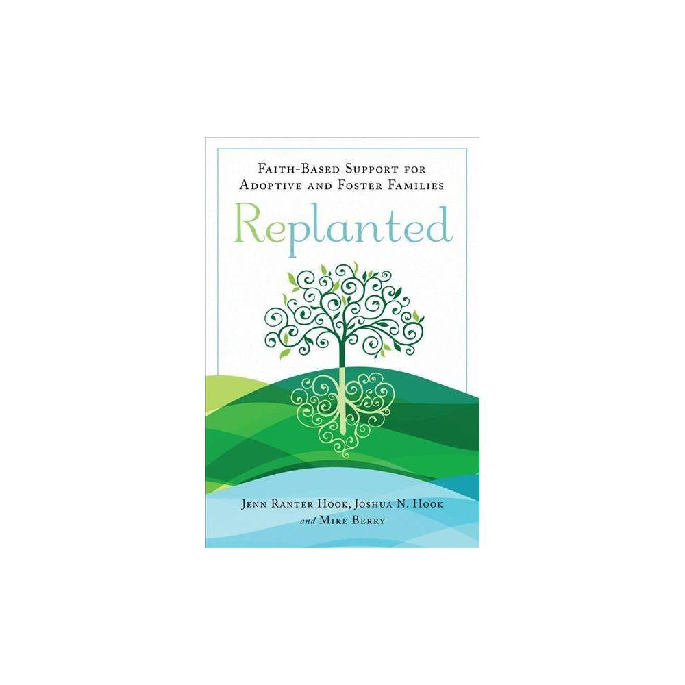 Replanted : Faith-based Support for Adoptive and Foster Families - (Paperback)