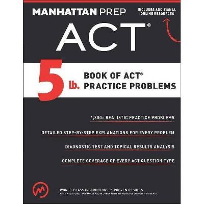 5 lb. Book of ACT Practice Problems - (Manhattan Prep 5 LB) (Paperback)