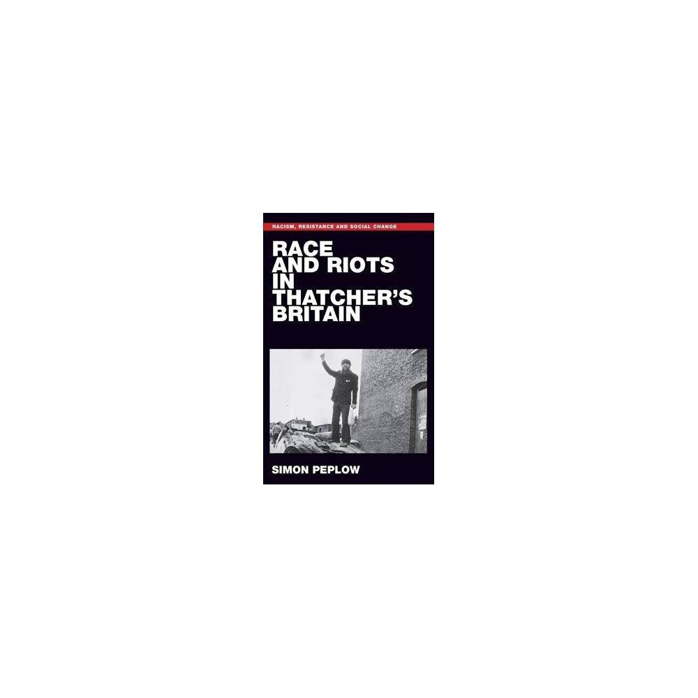 Race and Riots in Thatcher's Britain - by Simon Peplow (Hardcover)