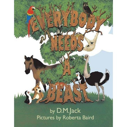 Everybody Needs a Beast - by  D M Jack (Hardcover) - image 1 of 1