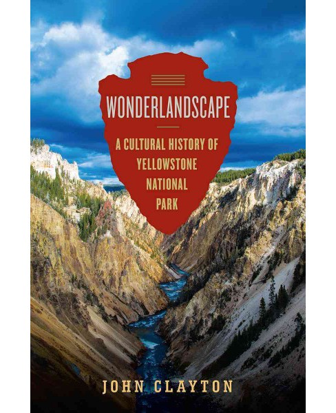 Wonderlandscape : Yellowstone National Park and the Evolution of an American Cultural Icon - (Hardcover) - image 1 of 1