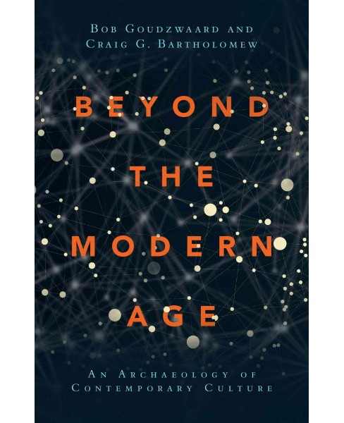 Beyond the Modern Age : An Archaeology of Contemporary Culture -  (Paperback) - image 1 of 1