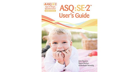 ASQ:SE-2 User's Guide : Ages & Stages Questionnaires Social-emotional (Paperback) (Jane Squires) - image 1 of 1