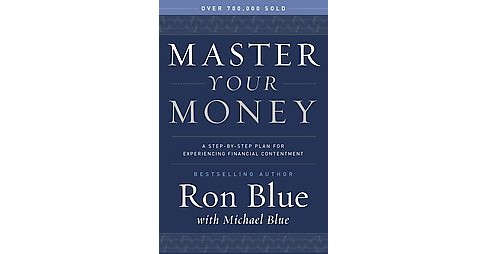 Master Your Money : A Step-By-Step Plan for Experiencing Financial Contentment (Paperback) (Ron Blue) - image 1 of 1