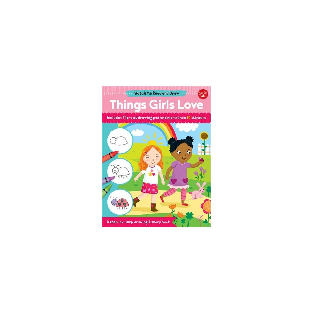 Things Girls Love - (Watch Me Read and Draw) by Samantha Chagollan (Paperback)