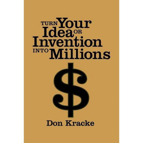 Turn Your Idea or Invention Into Millions - by  Don Kracke (Paperback) - image 1 of 1
