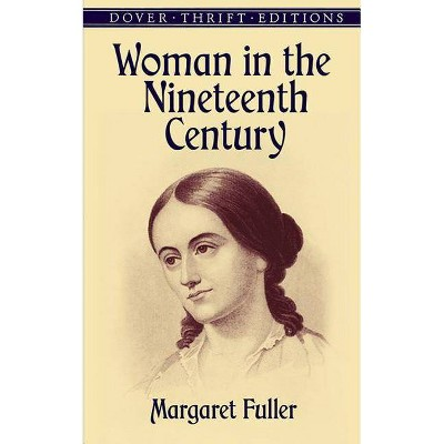 Woman in the Nineteenth Century - (Dover Thrift Editions) by  Margaret Fuller (Paperback)