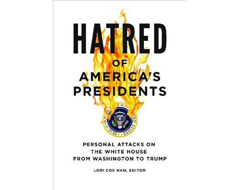 Hatred of America's Presidents : Personal Attacks on the White House from Washington to Trump - image 1 of 1