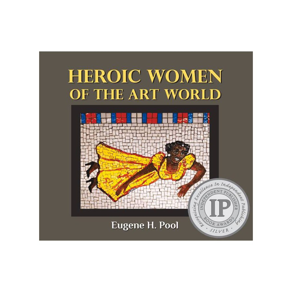 Heroic Women Of The Art World By Eugene H Pool Hardcover