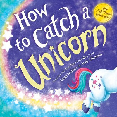 How to Catch a Unicorn -  (How to Catch) by Adam Wallace (Hardcover)