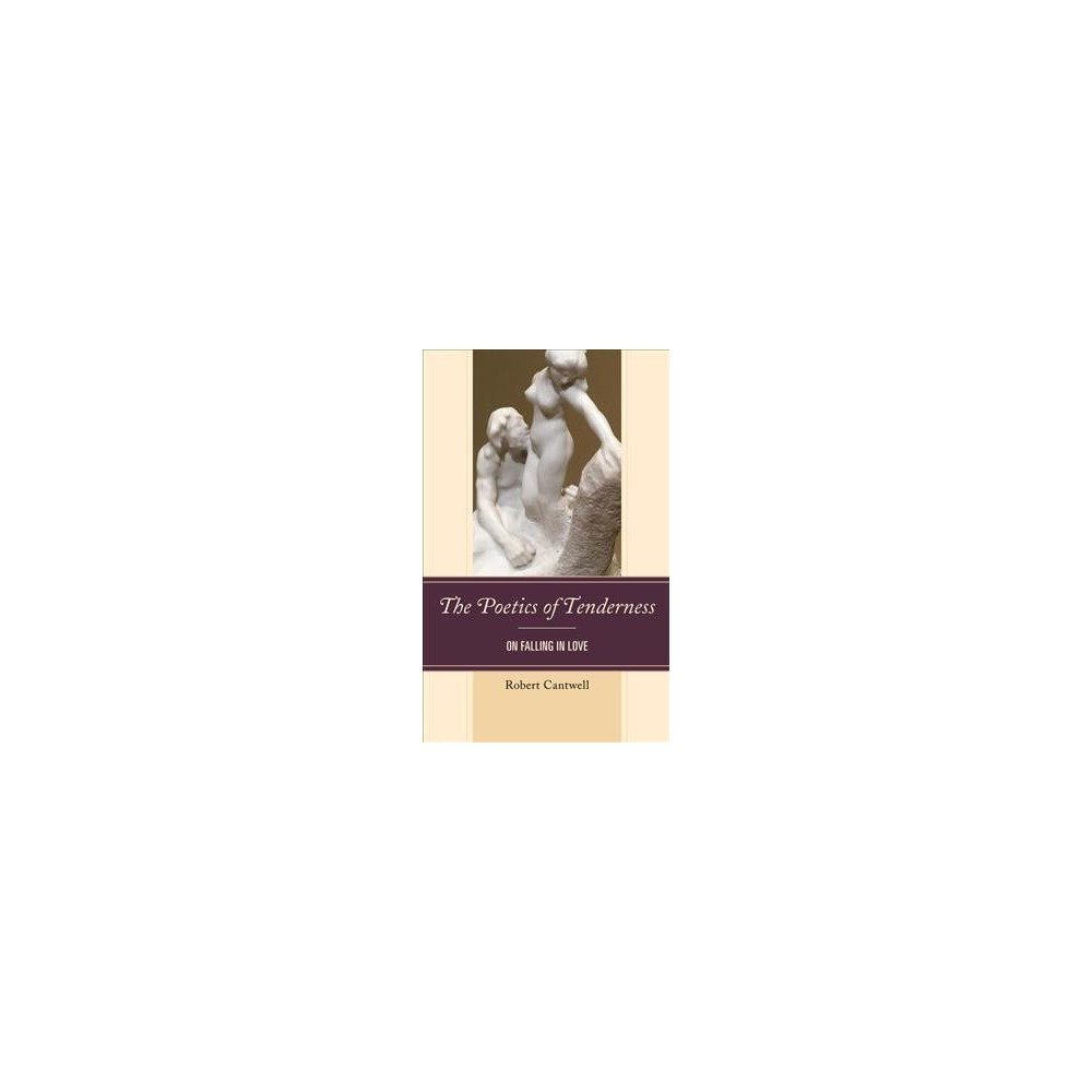 Poetics of Tenderness : On Falling in Love - by Robert Cantwell (Hardcover)