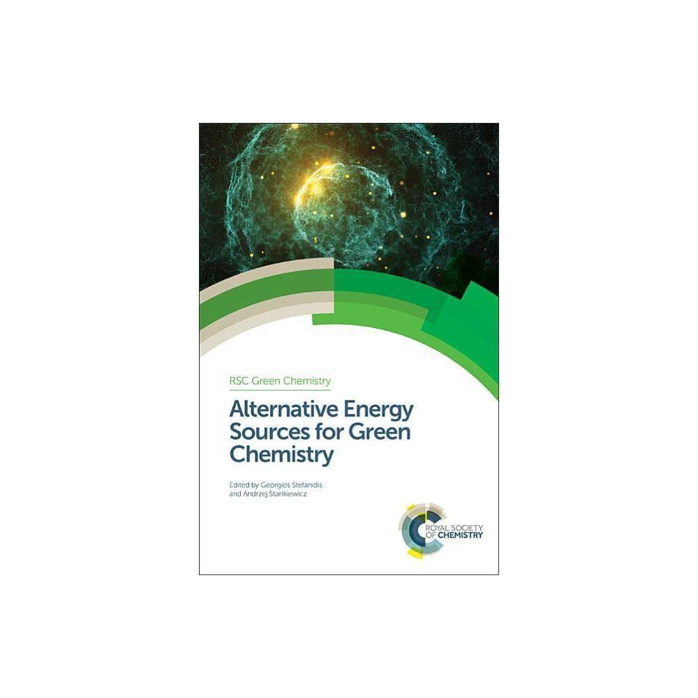 Alternative Energy Sources for Green Chemistry - (Rsc Green Chemistry) (Hardcover)