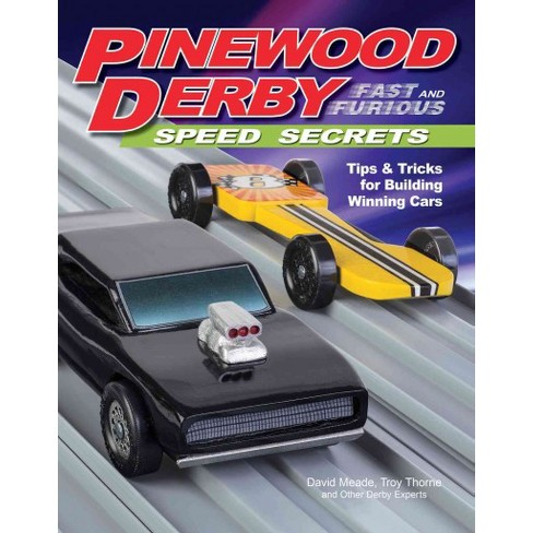 Pinewood Derby Fast And Furious Speed Secrets Tips Tricks For