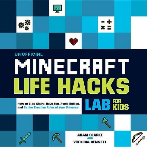 Unofficial Minecraft Life Hacks Lab for Kids - by  Adam Clarke & Victoria Bennett (Paperback) - image 1 of 1