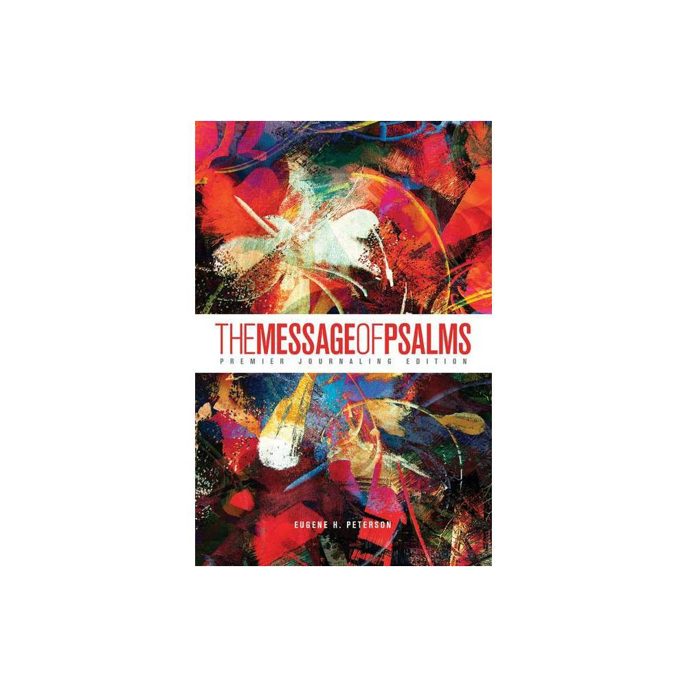 The Message Of Psalms Premier Journaling Edition Softcover Blaze Into View By Eugene H Peterson Paperback