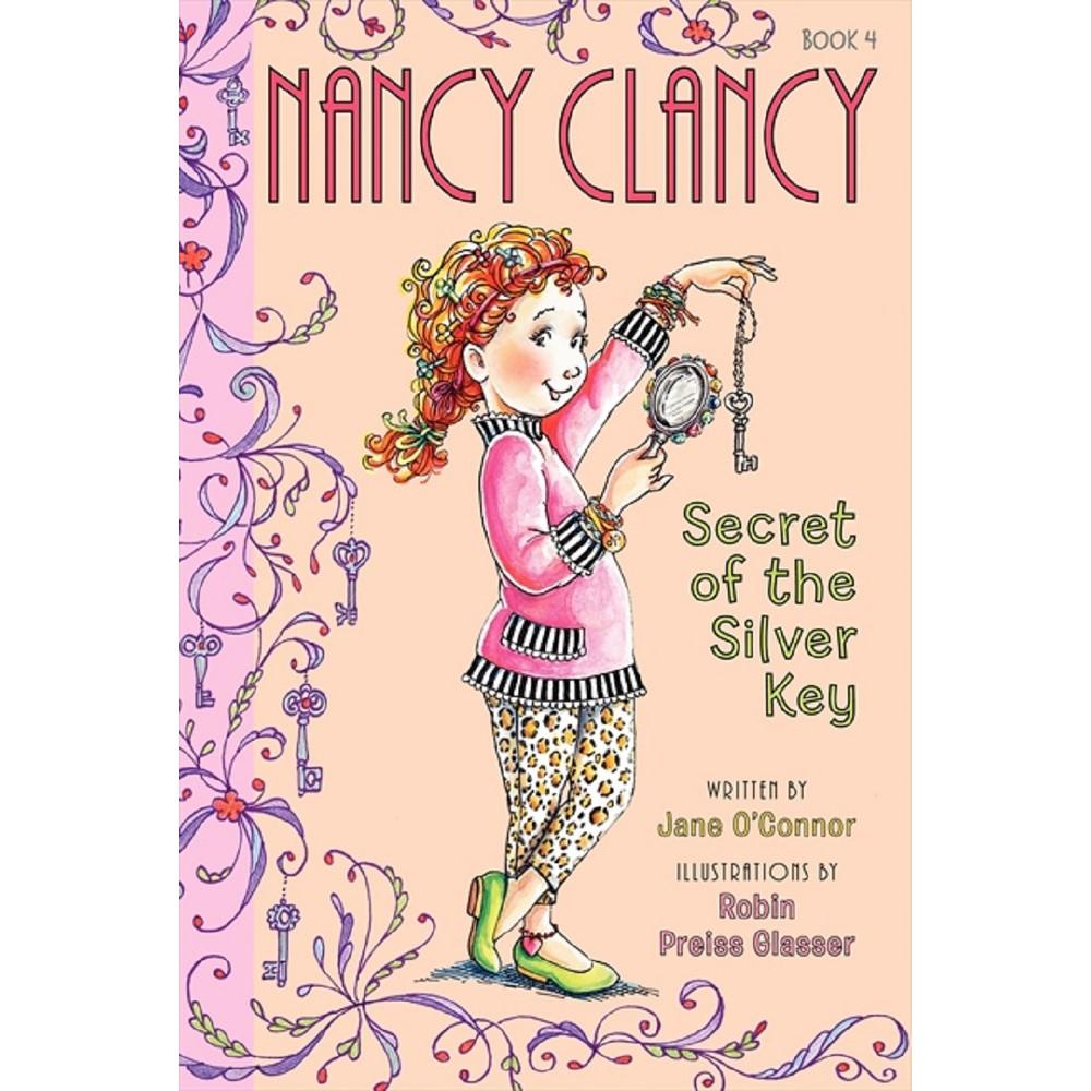 Fancy Nancy: Nancy Clancy, Secret of the Silver Key (Hardcover) by Jane O'Connor