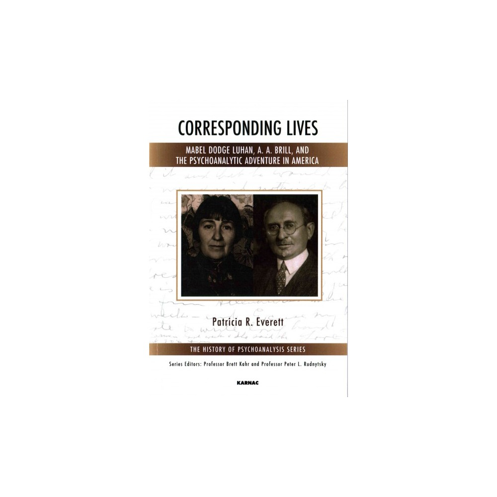Corresponding Lives : Mabel Dodge Luhan, A. A. Brill, and the Psychoanalytic Adventure in America