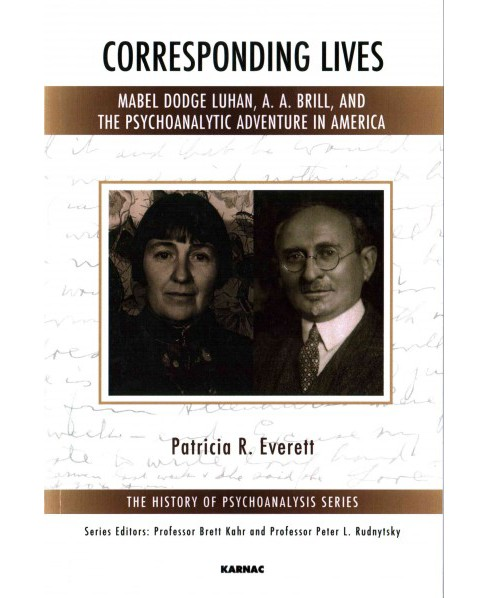Corresponding Lives : Mabel Dodge Luhan, A. A. Brill, and the Psychoanalytic Adventure in America - image 1 of 1