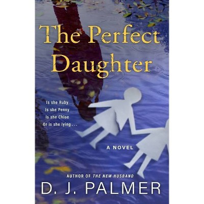 The Perfect Daughter - by  D J Palmer (Hardcover)
