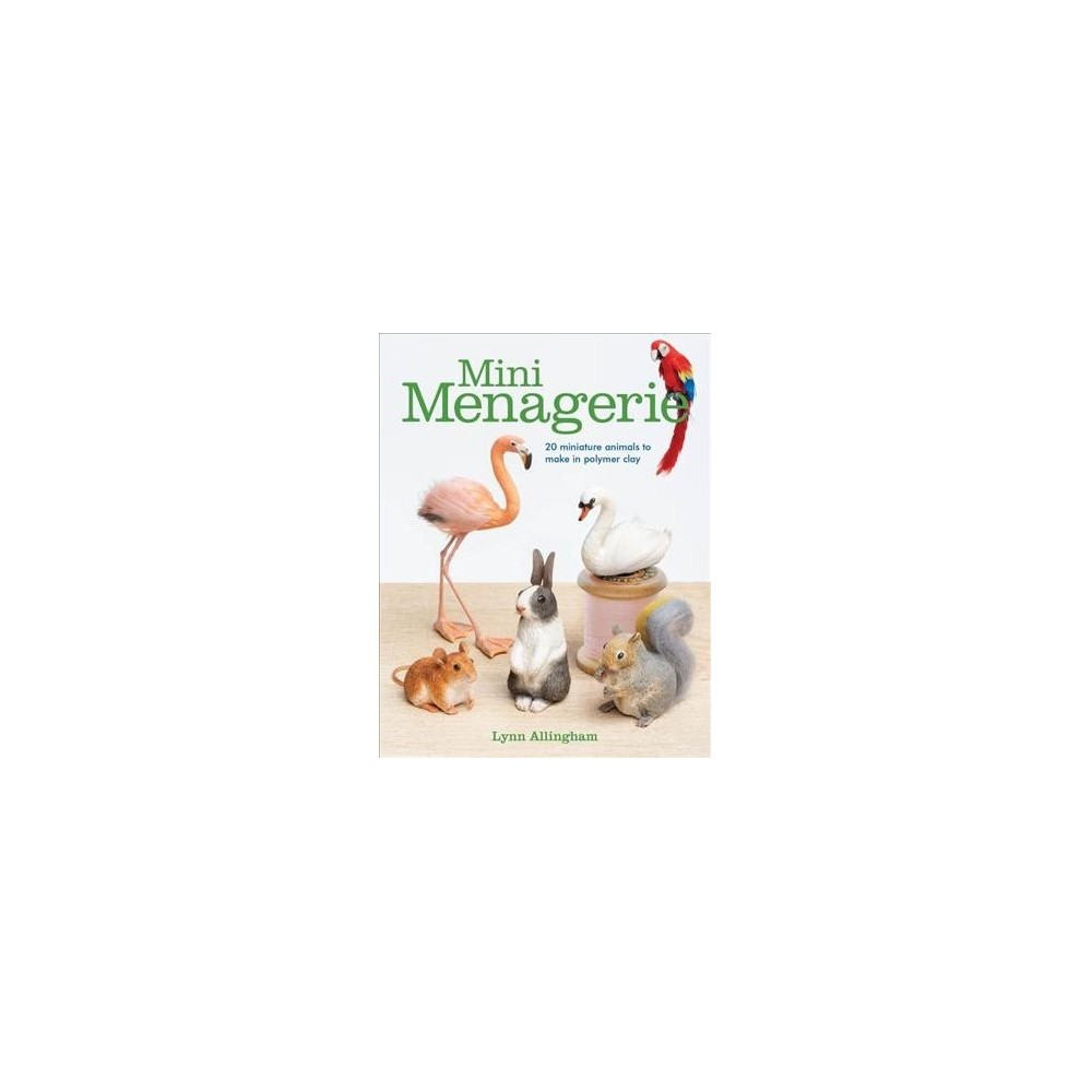 Mini Menagerie : 20 Miniature Animals to Make in Polymer Clay - by Lynn Allingham (Paperback)
