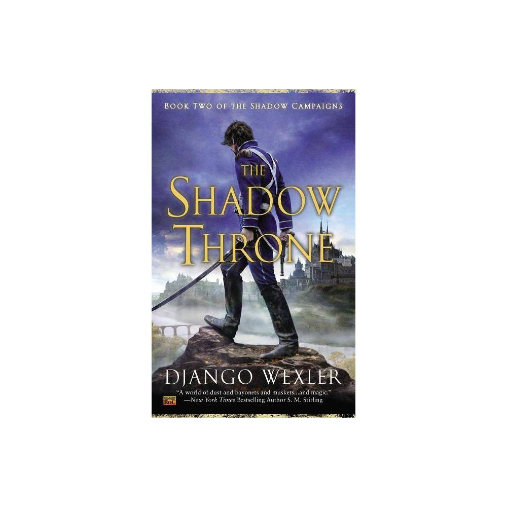 The Shadow Throne Shadow Campaigns By Django Wexler Paperback
