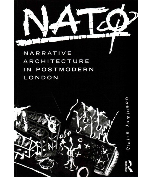 NATO : Narrative Architecture in Postmodern London (Paperback) (Claire Jamieson) - image 1 of 1